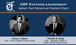 CDF Labor Law LLP Announces Corey J. Cabral Chair of PAGA Litigation Practice Group and Thomas B. Song Chair of Workplace Safety and Health (OSHA) Practice Group