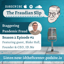 "ID.me CEO tells the Identity Theft Resource Center on the monthly ""The Fraudian Slip"" podcast that unemployment benefits fraud could top $200 billion"