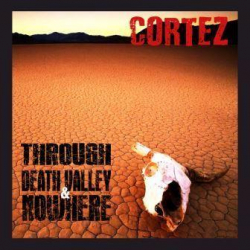 Alessandro Bagagli Music Announces a New Hard Rock Album Release: Through Death Valley & Nowhere by Cortez, Out June 4, 2021